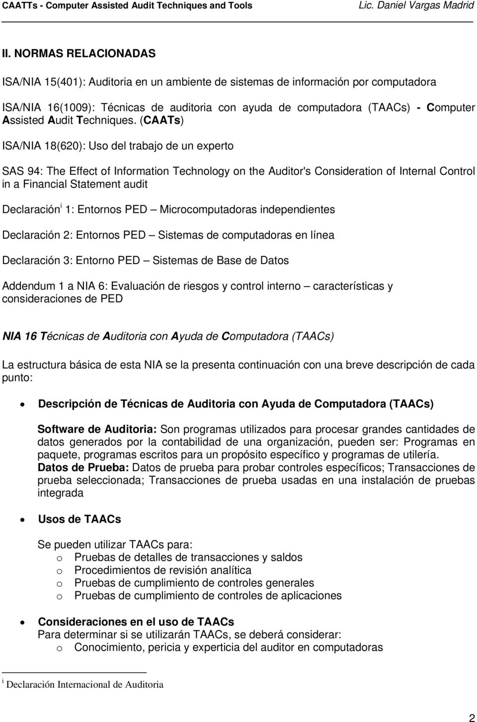 (CAATs) ISA/NIA 18(620): Uso del trabajo de un experto SAS 94: The Effect of Information Technology on the Auditor's Consideration of Internal Control in a Financial Statement audit Declaración i 1: