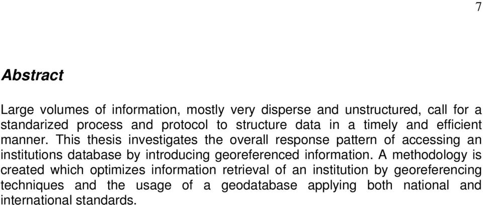 This thesis investigates the overall response pattern of accessing an institutions database by introducing georeferenced