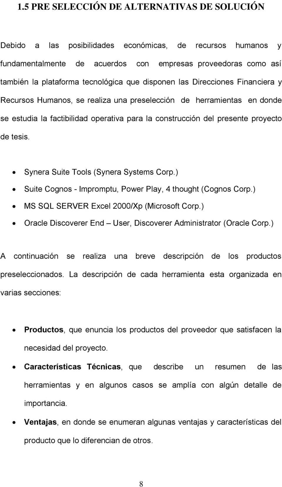 proyecto de tesis. Synera Suite Tools (Synera Systems Corp.) Suite Cognos - Impromptu, Power Play, 4 thought (Cognos Corp.) MS SQL SERVER Excel 2000/Xp (Microsoft Corp.