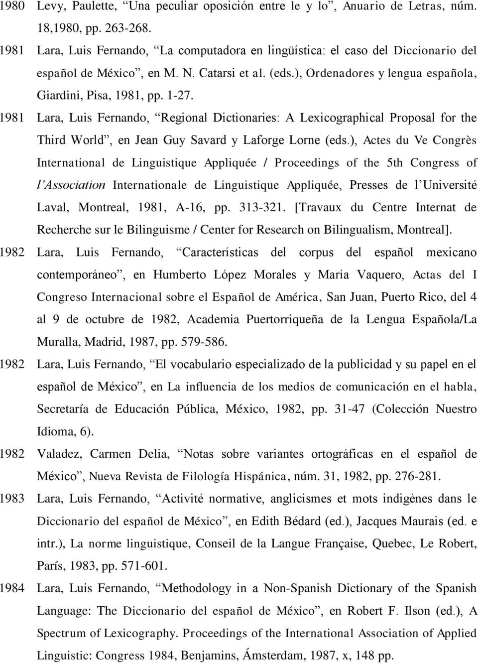 1981 Lara, Luis Fernando, Regional Dictionaries: A Lexicographical Proposal for the Third World, en Jean Guy Savard y Laforge Lorne (eds.