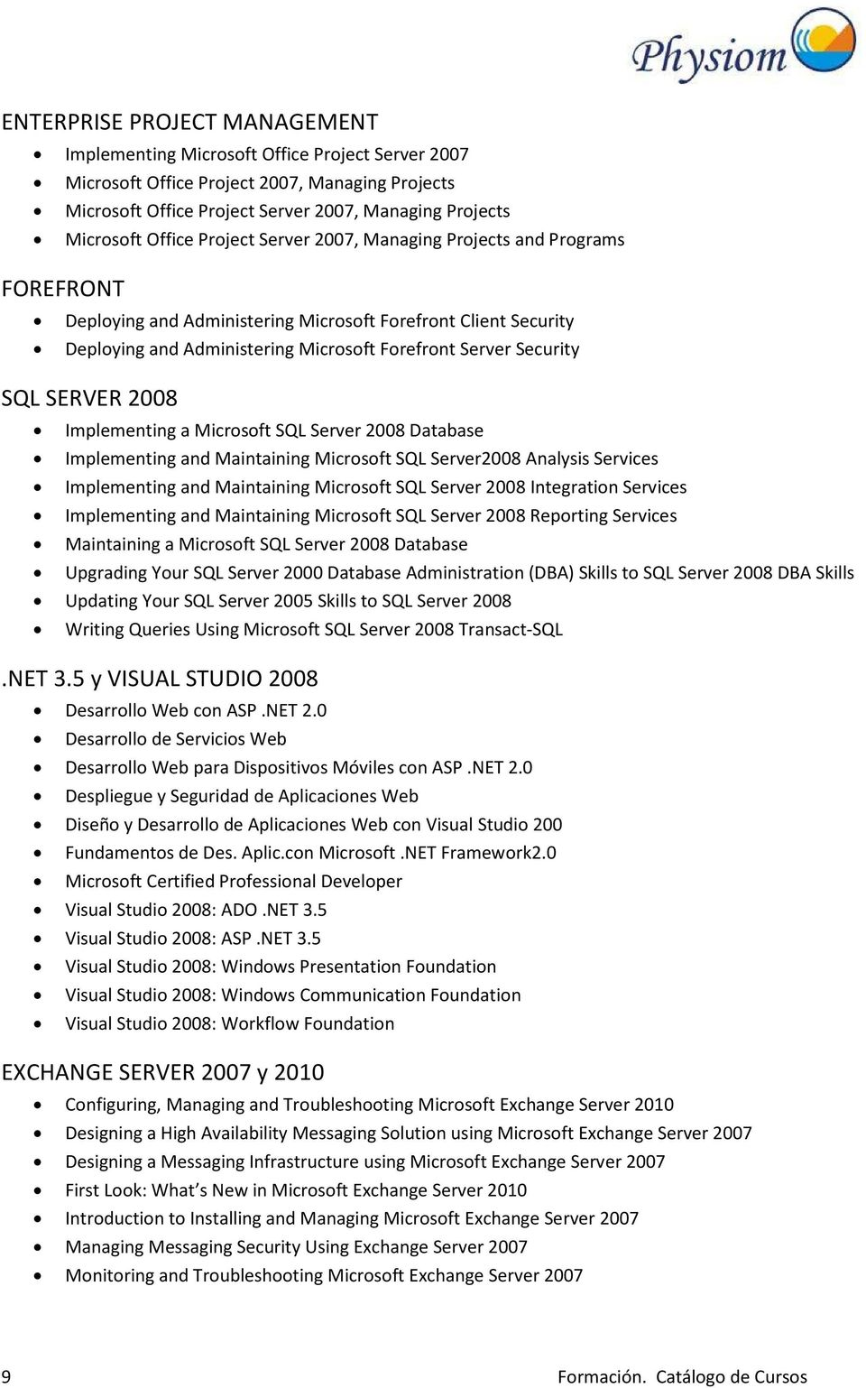 SQL SERVER 2008 Implementing a Microsoft SQL Server 2008 Database Implementing and Maintaining Microsoft SQL Server2008 Analysis Services Implementing and Maintaining Microsoft SQL Server 2008