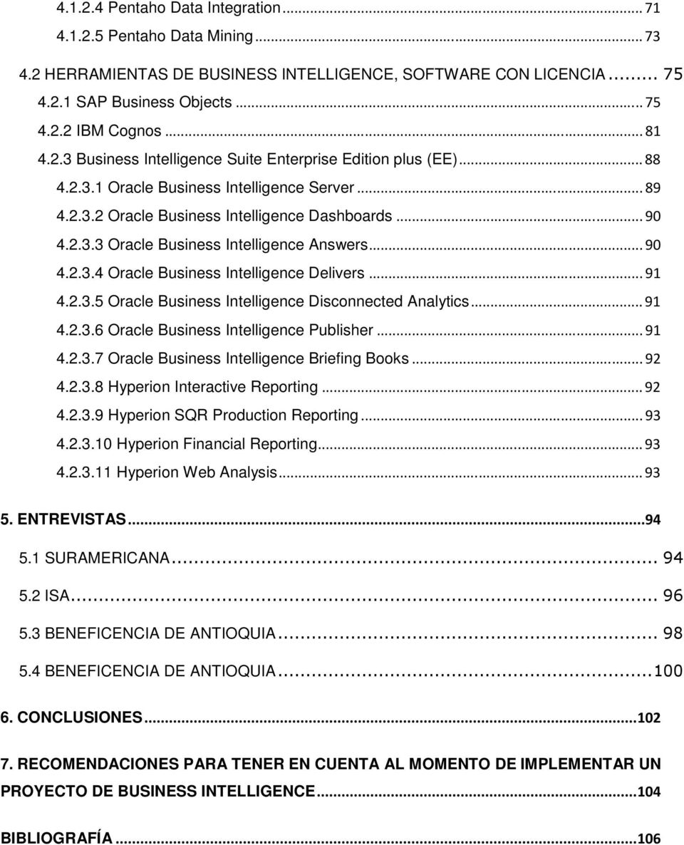 ..91 4.2.3.5 Oracle Business Intelligence Disconnected Analytics...91 4.2.3.6 Oracle Business Intelligence Publisher...91 4.2.3.7 Oracle Business Intelligence Briefing Books...92 4.2.3.8 Hyperion Interactive Reporting.