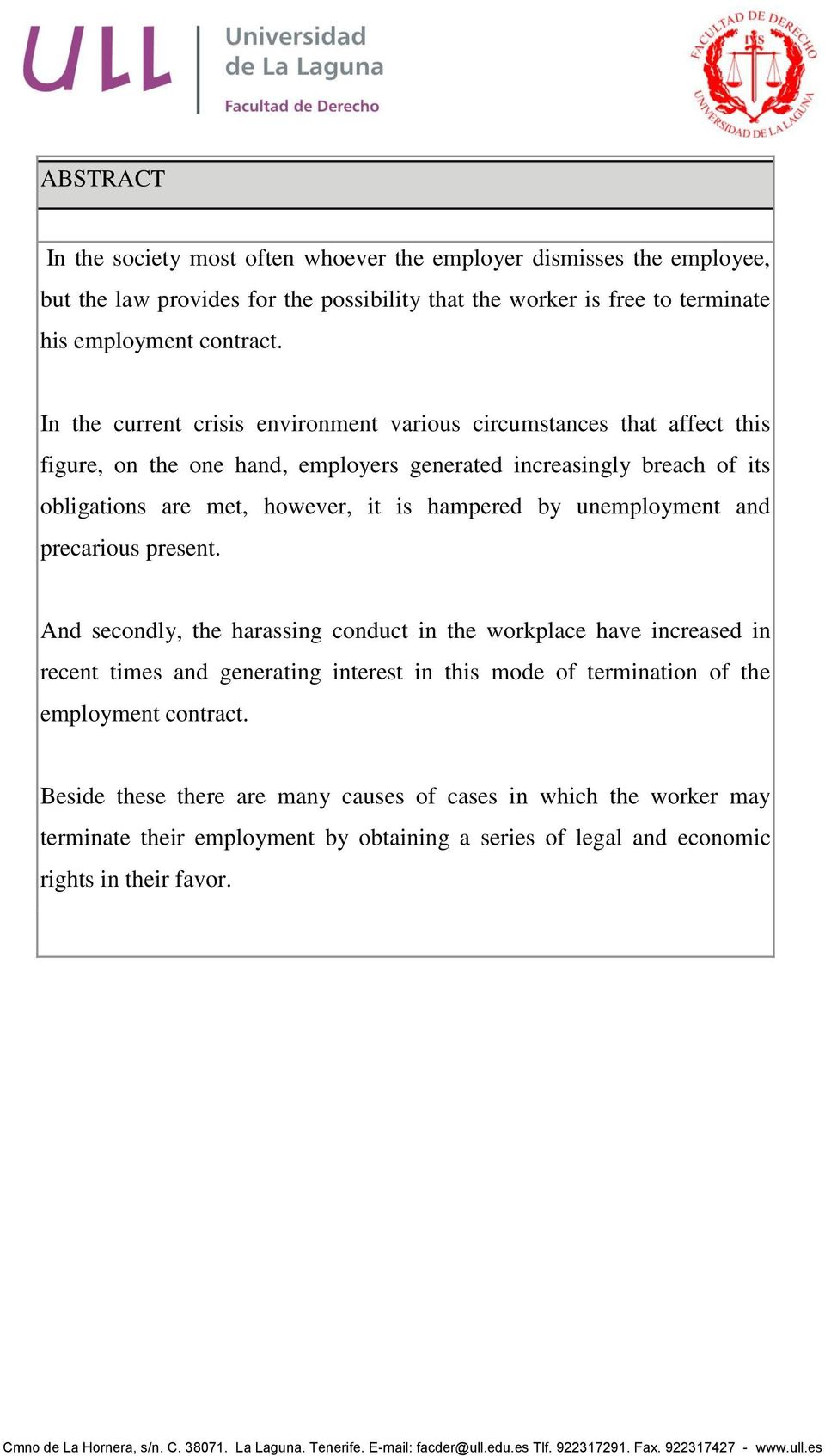 unemployment and precarious present. And secondly, the harassing conduct in the workplace have increased in recent times and generating interest in this mode of termination of the employment contract.