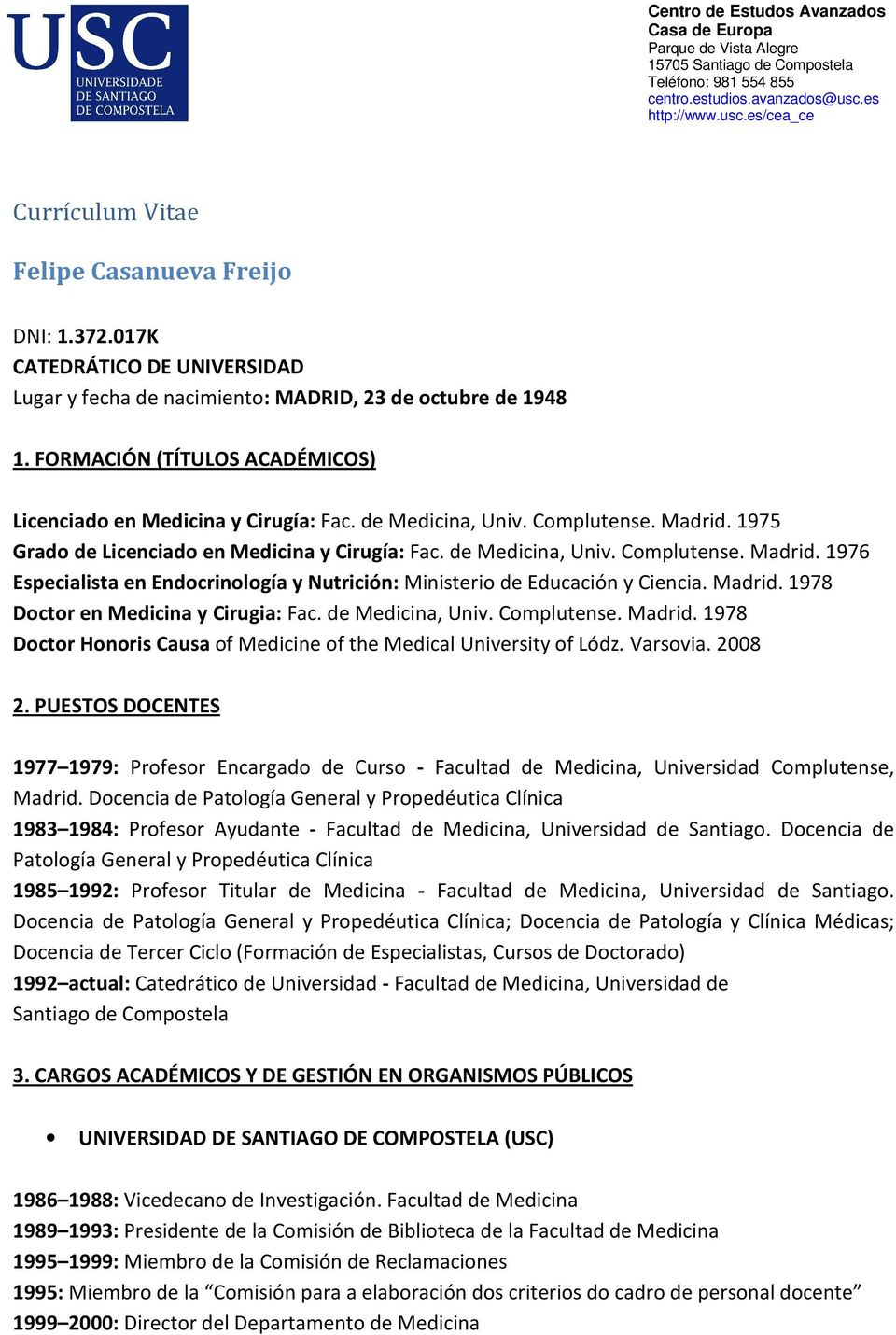 Madrid. 1978 Doctor en Medicina y Cirugia: Fac. de Medicina, Univ. Complutense. Madrid. 1978 Doctor Honoris Causa of Medicine of the Medical University of Lódz. Varsovia. 2008 2.