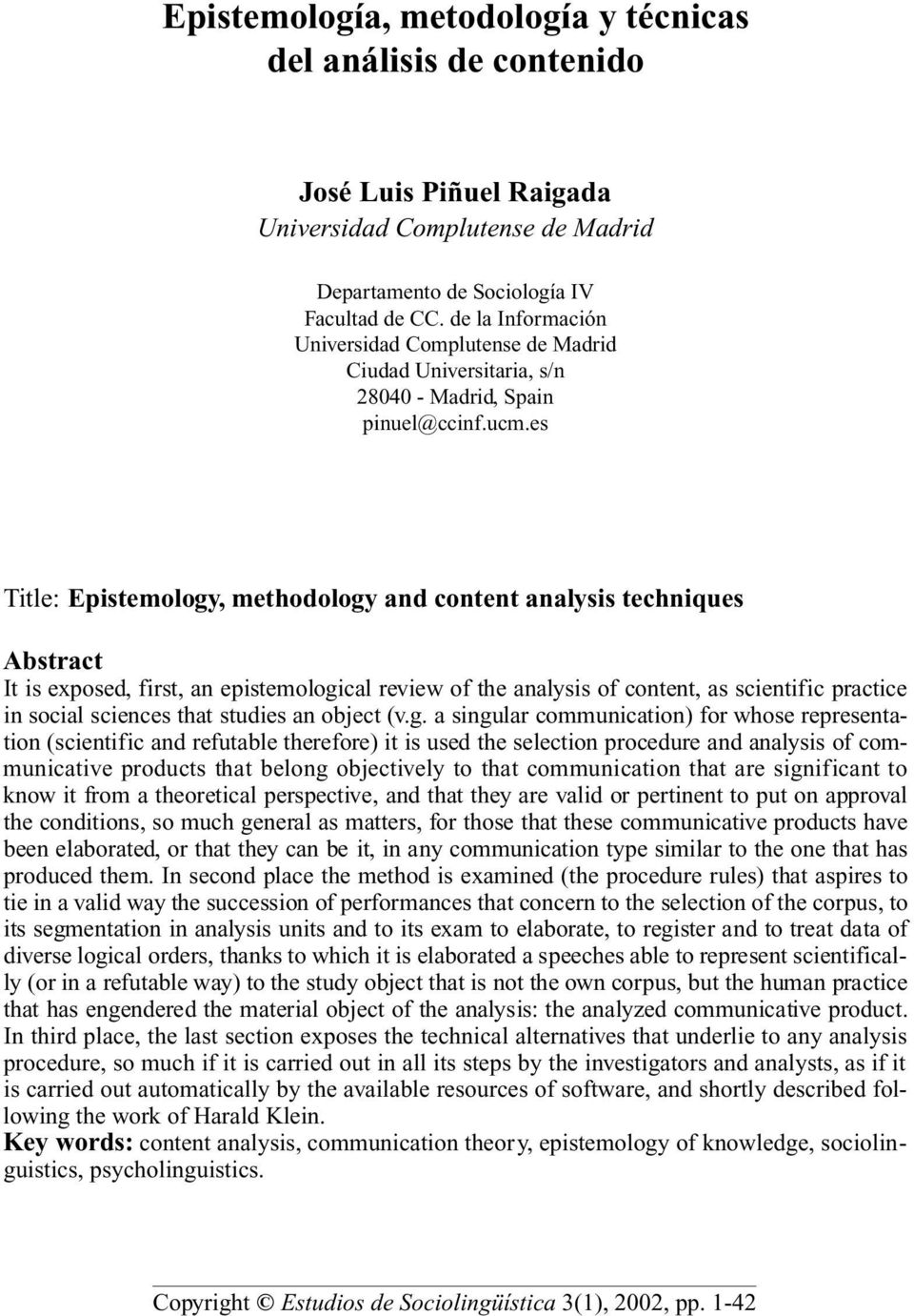 es Title: Epistemology, methodology and content analysis techniques Abstract It is ex p o s e d, first, an epistemological rev i ew of the analysis of content, as scientific practice in social