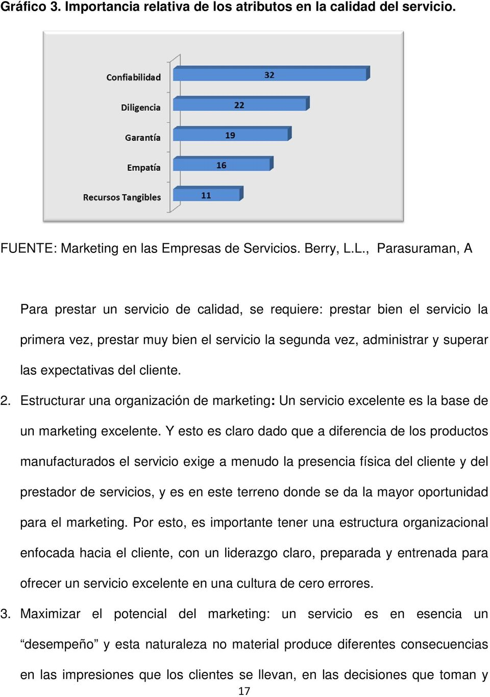 cliente. 2. Estructurar una organización de marketing: Un servicio excelente es la base de un marketing excelente.