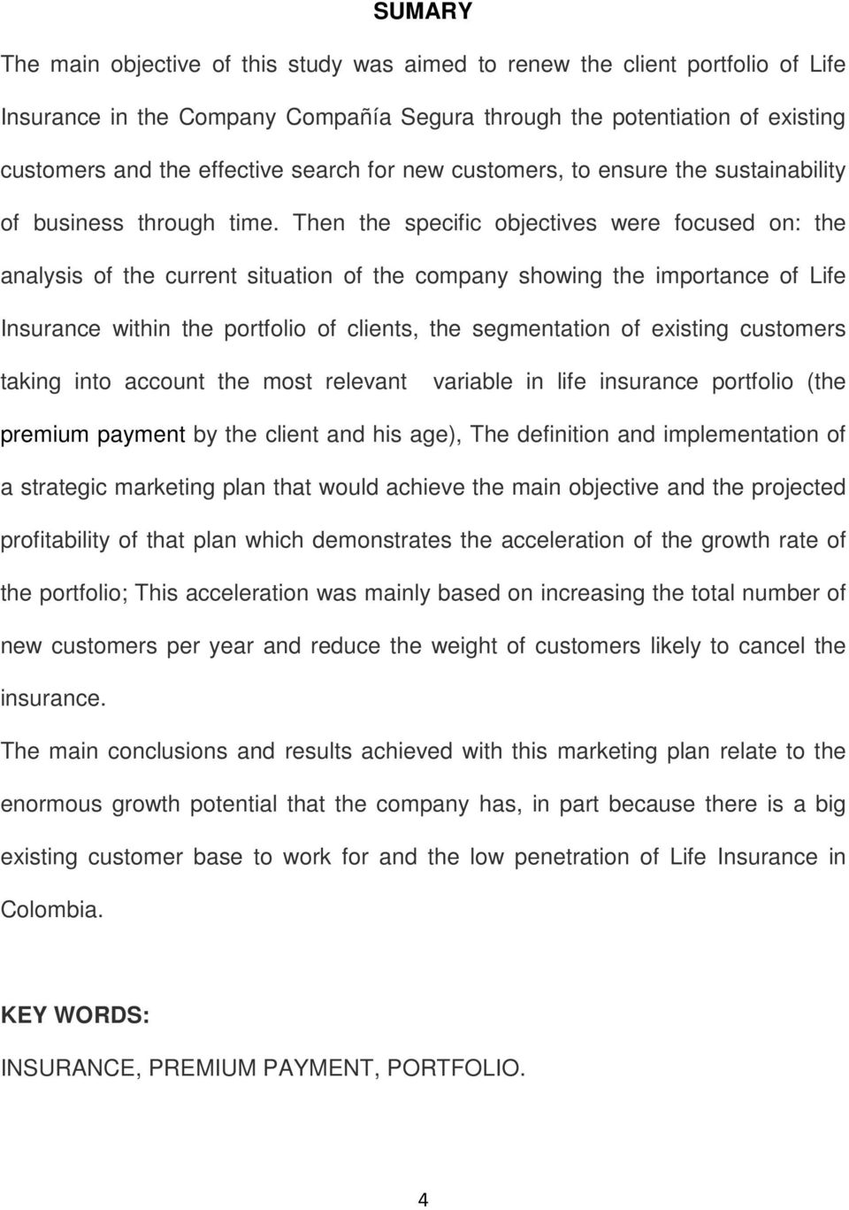 Then the specific objectives were focused on: the analysis of the current situation of the company showing the importance of Life Insurance within the portfolio of clients, the segmentation of