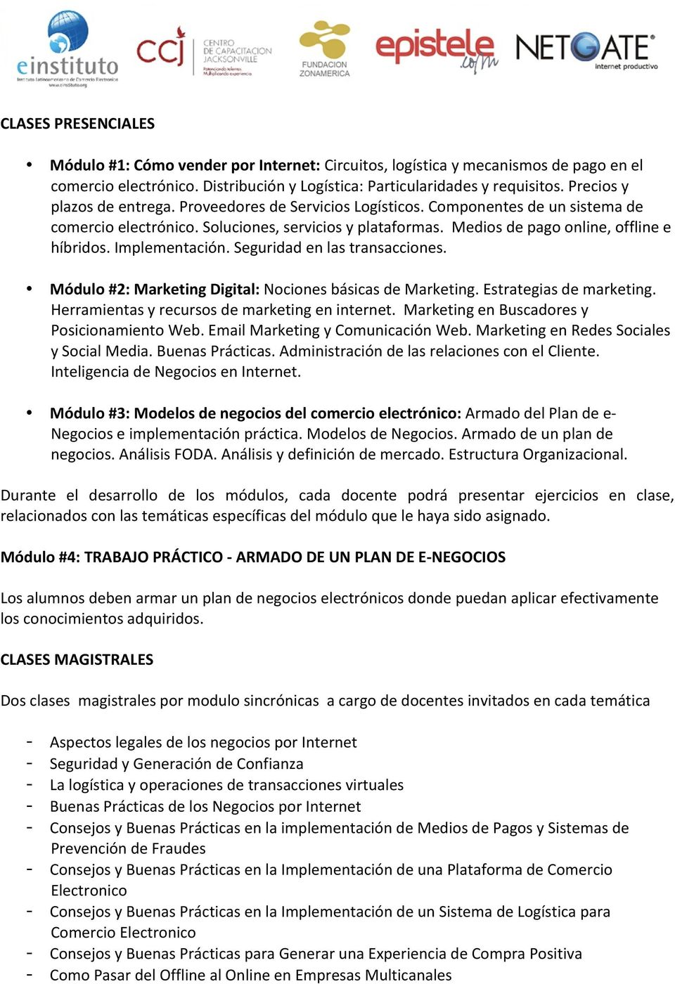 Implementación. Seguridad en las transacciones. Módulo #2: Marketing Digital: Nociones básicas de Marketing. Estrategias de marketing. Herramientas y recursos de marketing en internet.