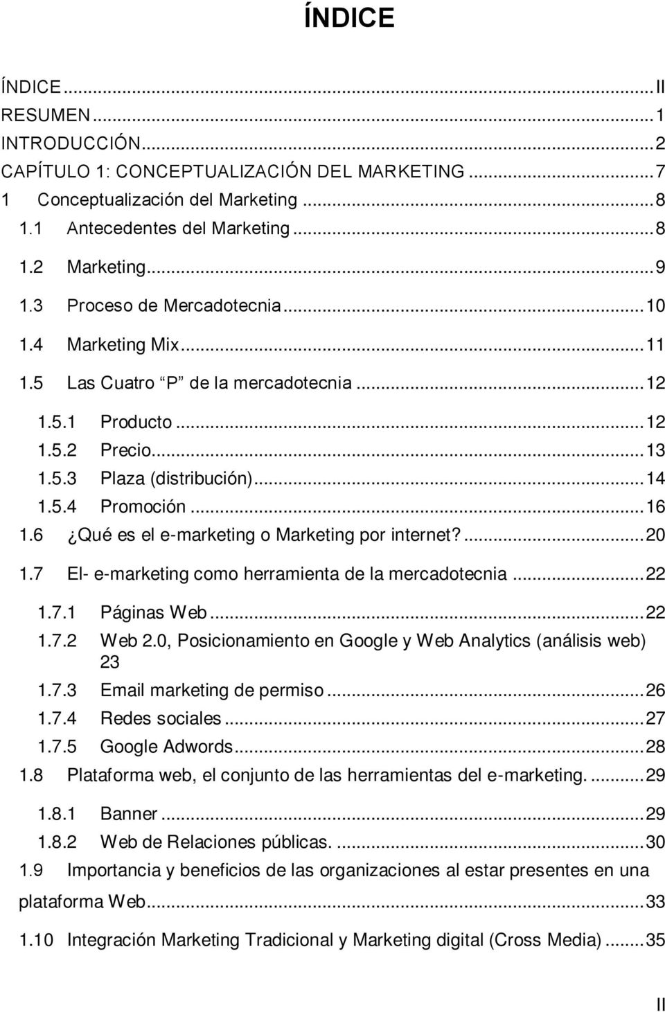 6 Qué es el e-marketing o Marketing por internet?... 20 1.7 El- e-marketing como herramienta de la mercadotecnia... 22 1.7.1 Páginas Web... 22 1.7.2 Web 2.