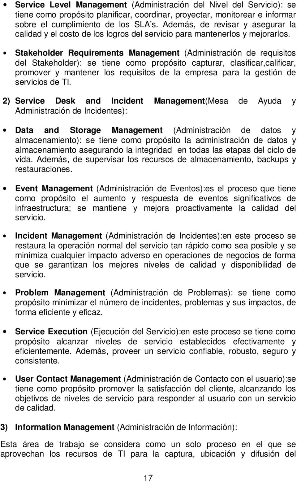 Stakeholder Requirements Management (Administración de requisitos del Stakeholder): se tiene como propósito capturar, clasificar,calificar, promover y mantener los requisitos de la empresa para la