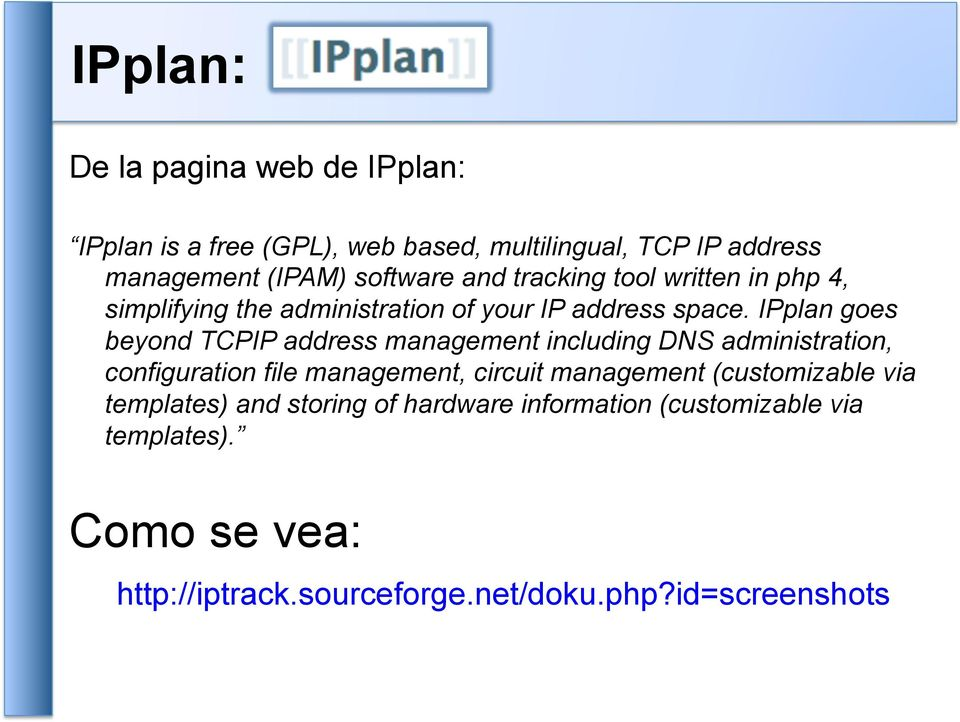 IPplan goes beyond TCPIP address management including DNS administration, configuration file management, circuit management