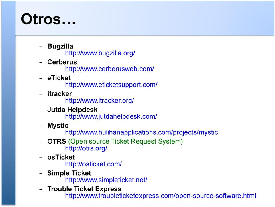 hulihanapplications.com/projects/mystic - OTRS (Open source Ticket Request System) http://otrs.