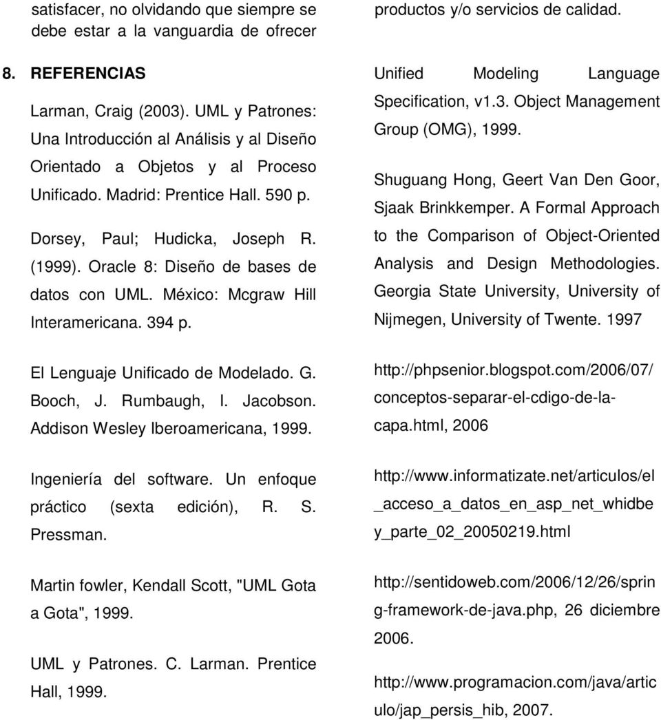 Oracle 8: Diseño de bases de datos con UML. México: Mcgraw Hill Interamericana. 394 p. productos y/o servicios de calidad. Unified Modeling Language Specification, v1.3. Object Management Group (OMG), 1999.