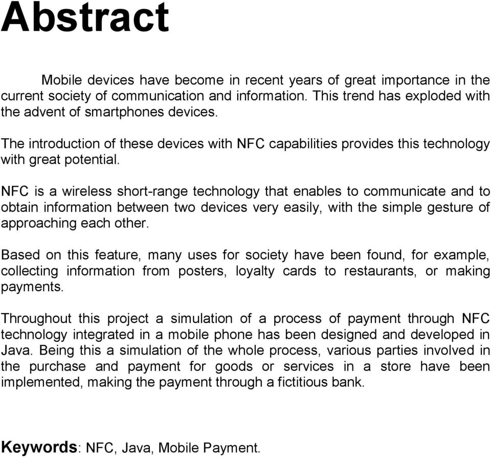 NFC is a wireless short-range technology that enables to communicate and to obtain information between two devices very easily, with the simple gesture of approaching each other.