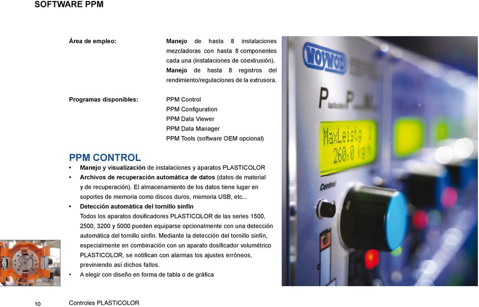 Programas disponibles: PPM Control PPM Configuration PPM Data Viewer PPM Data Manager PPM Tools (software OEM opcional) PPM Control Manejo y visualización de instalaciones y aparatos PLASTICOLOR
