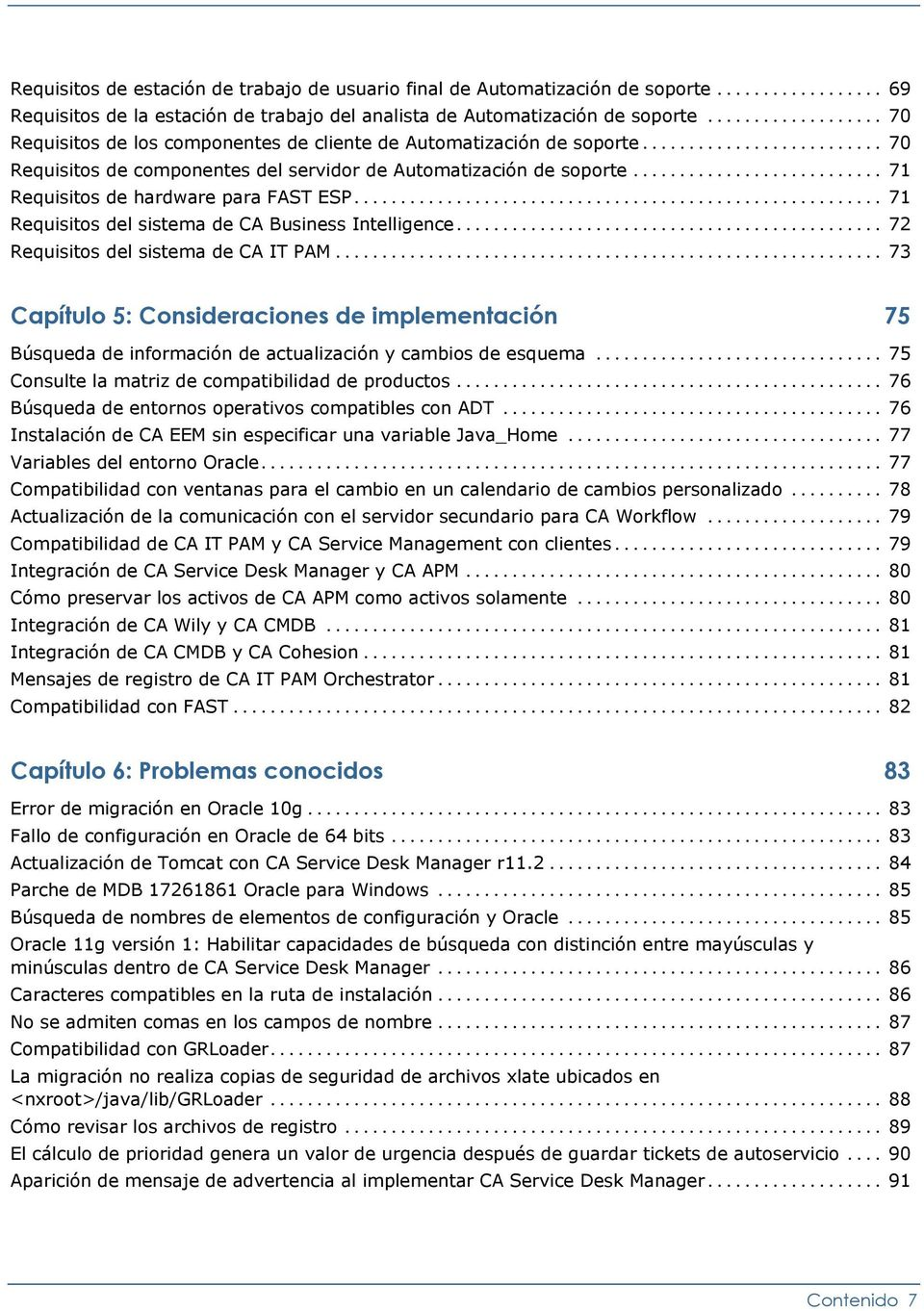 .. 71 Requisitos del sistema de CA Business Intelligence... 72 Requisitos del sistema de CA IT PAM.