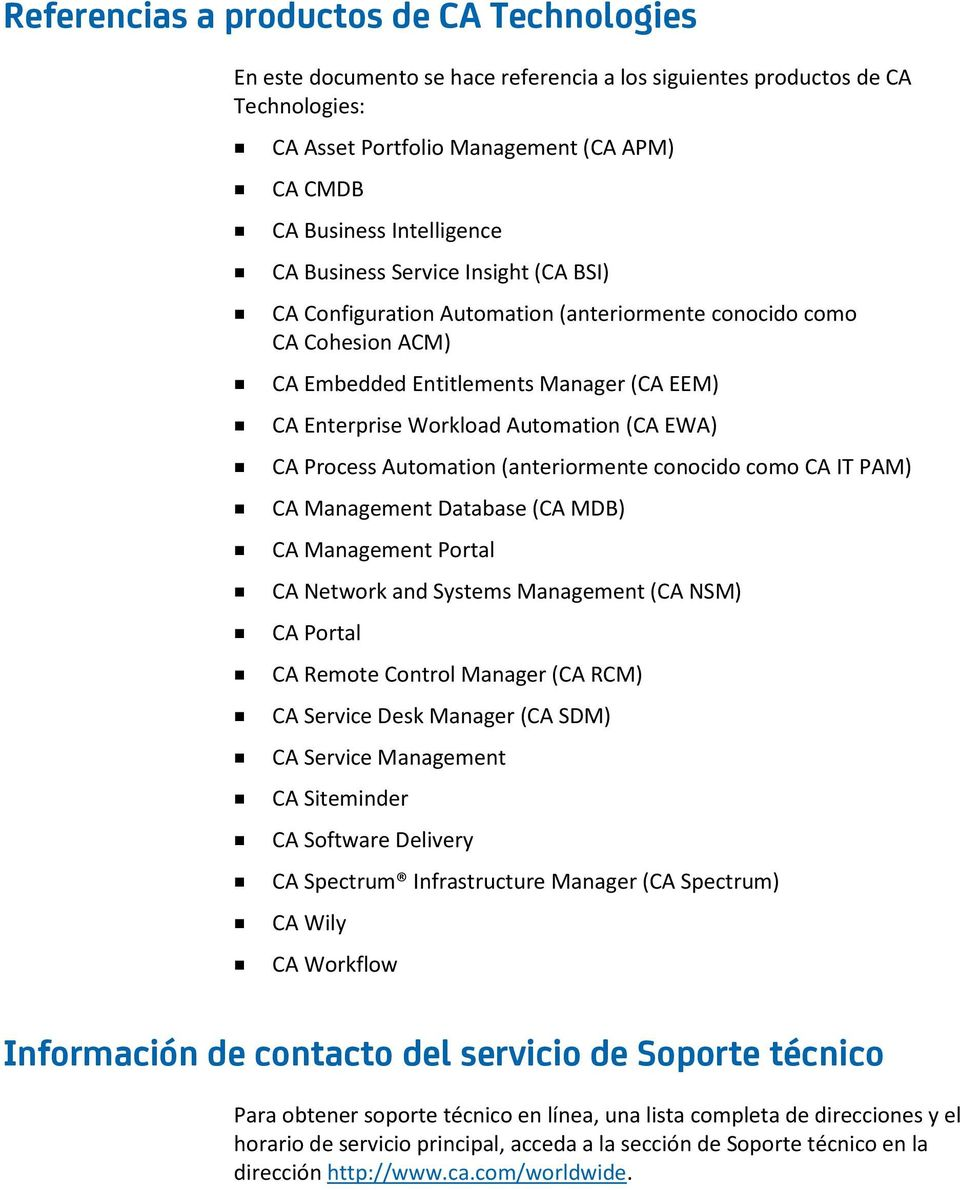 Process Automation (anteriormente conocido como CA IT PAM) CA Management Database (CA MDB) CA Management Portal CA Network and Systems Management (CA NSM) CA Portal CA Remote Control Manager (CA RCM)