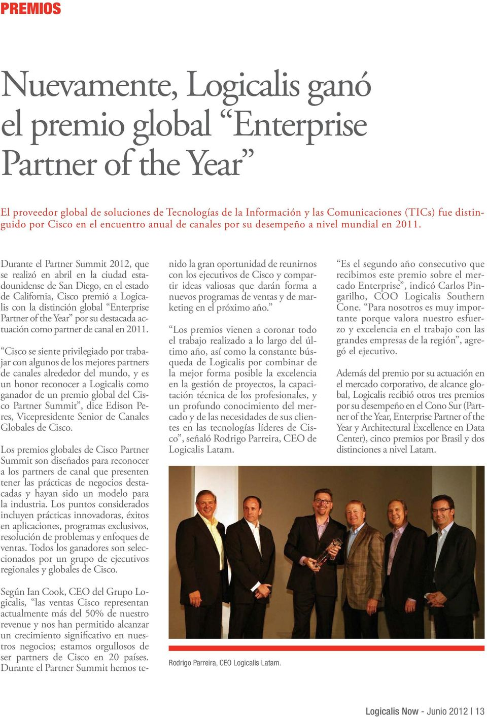 Durante el Partner Summit 2012, que se realizó en abril en la ciudad estadounidense de San Diego, en el estado de California, Cisco premió a Logicalis con la distinción global Enterprise Partner of