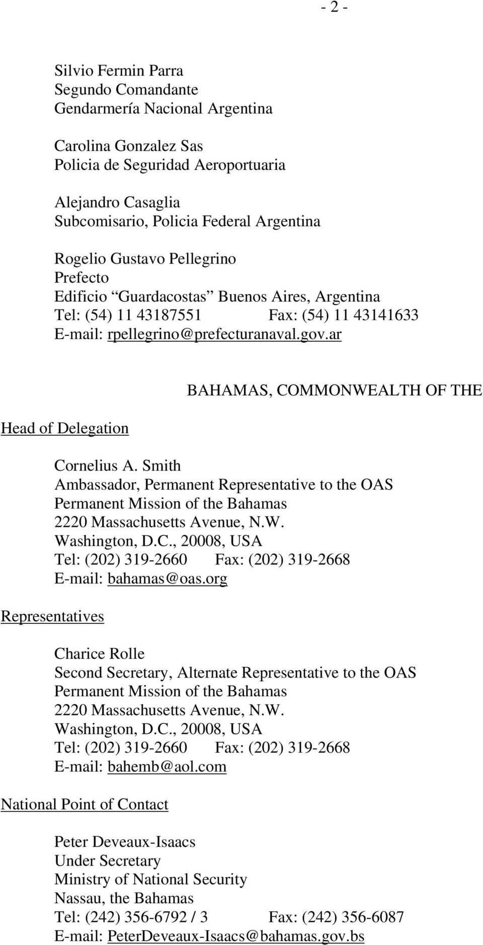 ar Head of Delegation BAHAMAS, COMMONWEALTH OF THE Cornelius A. Smith Ambassador, Permanent Representative to the OAS Permanent Mission of the Bahamas 2220 Massachusetts Avenue, N.W. Tel: (202) 319-2660 Fax: (202) 319-2668 E-mail: bahamas@oas.