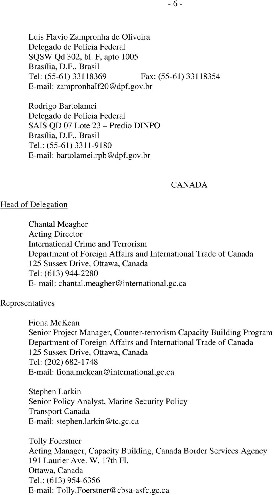 br Head of Delegation CANADA Chantal Meagher Acting Director International Crime and Terrorism Department of Foreign Affairs and International Trade of Canada 125 Sussex Drive, Ottawa, Canada Tel: