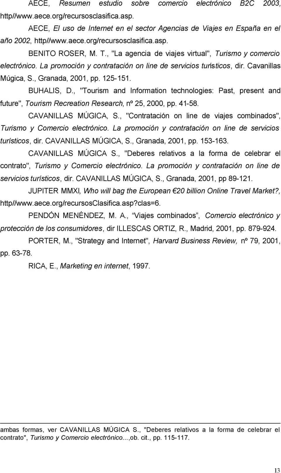 ", ""Tourism and Information technologies: Past, present and future"", Tourism Recreation Research, nº 25, 2000, pp. 41-58. CAVANILLAS MÚGICA, S."
