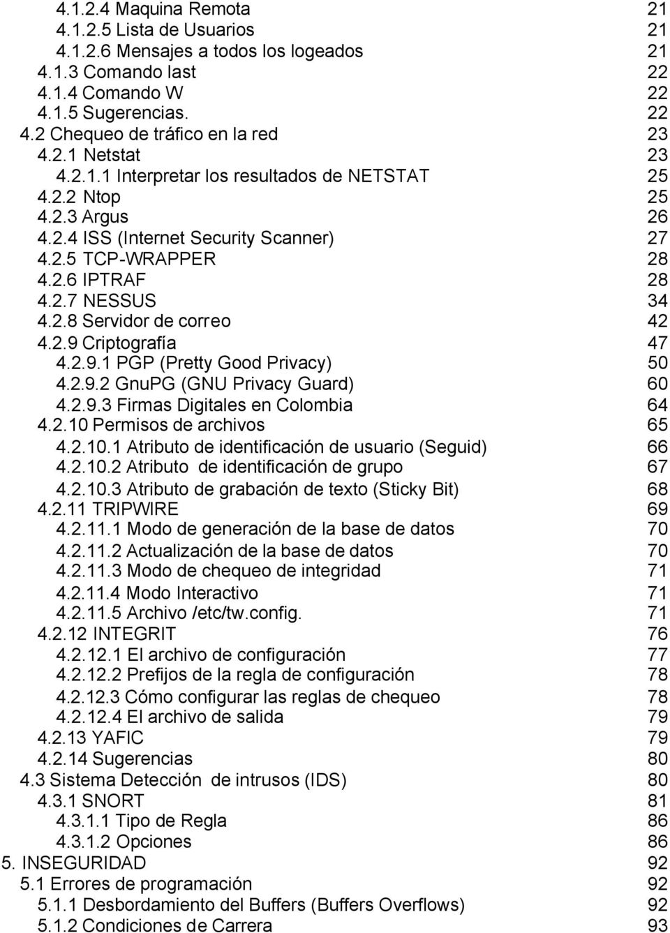 2.9 Criptografía 47 4.2.9.1 PGP (Pretty Good Privacy) 50 4.2.9.2 GnuPG (GNU Privacy Guard) 60 4.2.9.3 Firmas Digitales en Colombia 64 4.2.10 Permisos de archivos 65 4.2.10.1 Atributo de identificación de usuario (Seguid) 66 4.