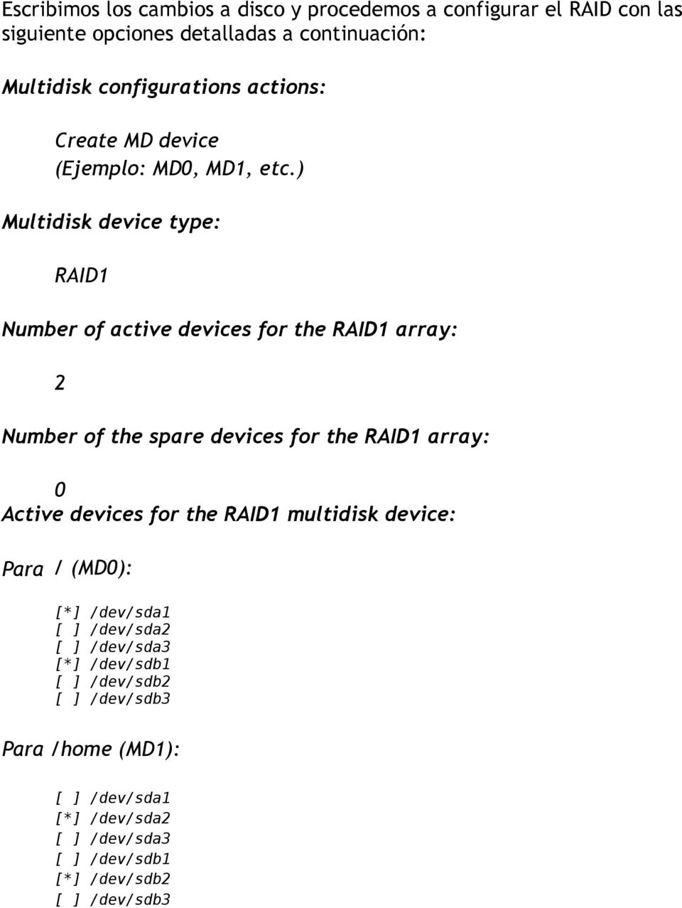 ) Multidisk device type: RAID1 Number of active devices for the RAID1 array: 2 Number of the spare devices for the RAID1 array: 0 Active