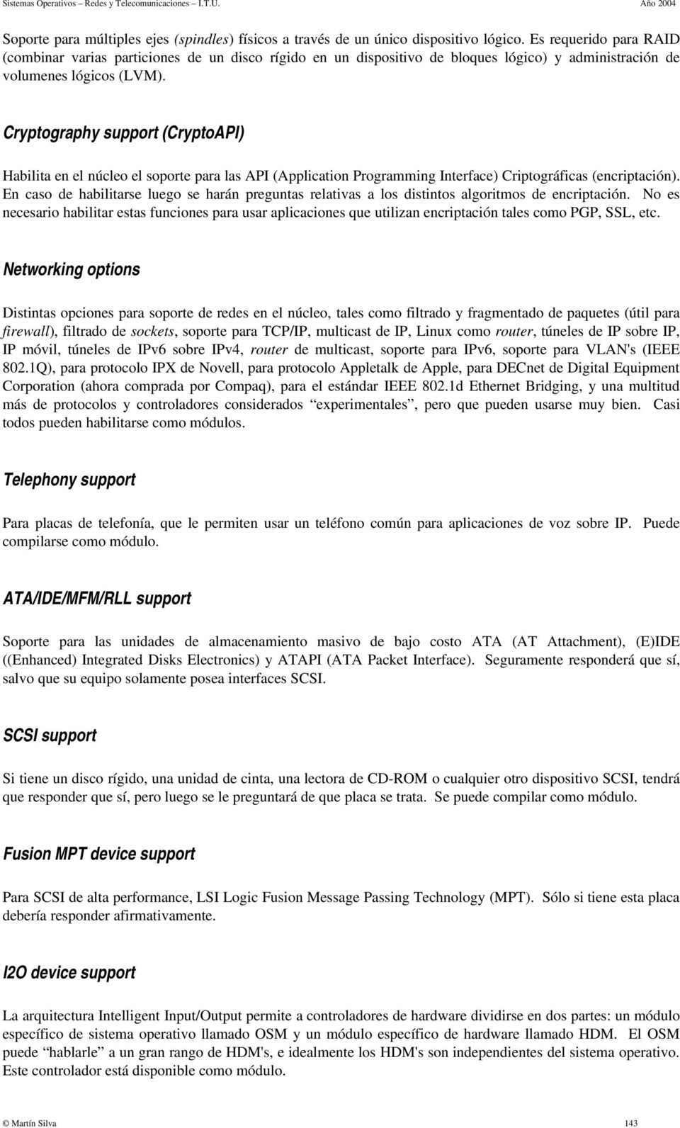 Cryptography support (CryptoAPI) Habilita en el núcleo el soporte para las API (Application Programming Interface) Criptográficas (encriptación).