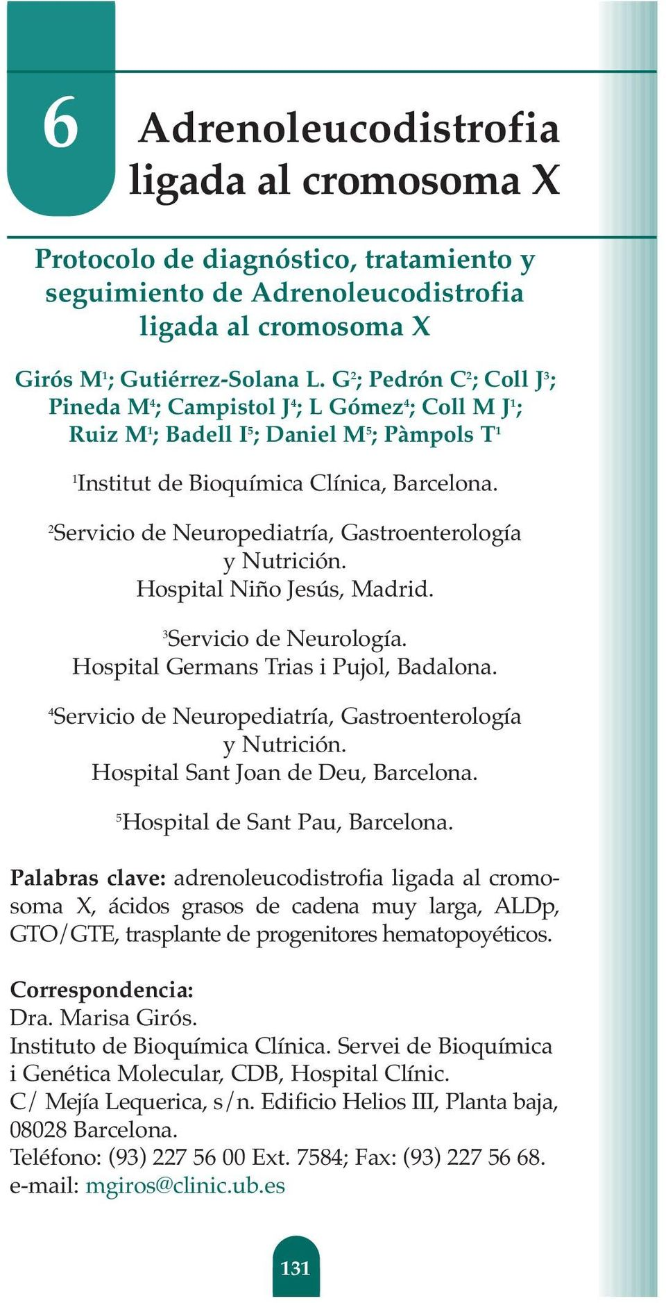 2 Servicio de Neuropediatría, Gastroenterología y Nutrición. Hospital Niño Jesús, Madrid. 3 Servicio de Neurología. Hospital Germans Trias i Pujol, Badalona.