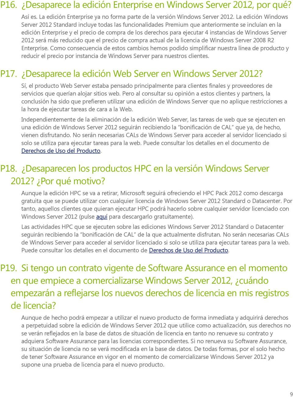 instancias de Windows Server 2012 será más reducido que el precio de compra actual de la licencia de Windows Server 2008 R2 Enterprise.