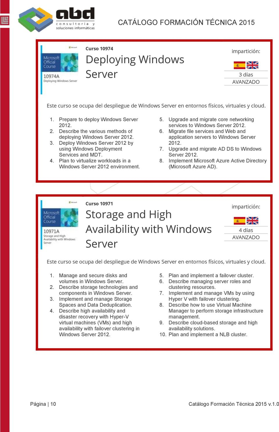 Plan to virtualize workloads in a Windows Server 2012 environment. 5. Upgrade and migrate core networking services to Windows Server 2012. 6.