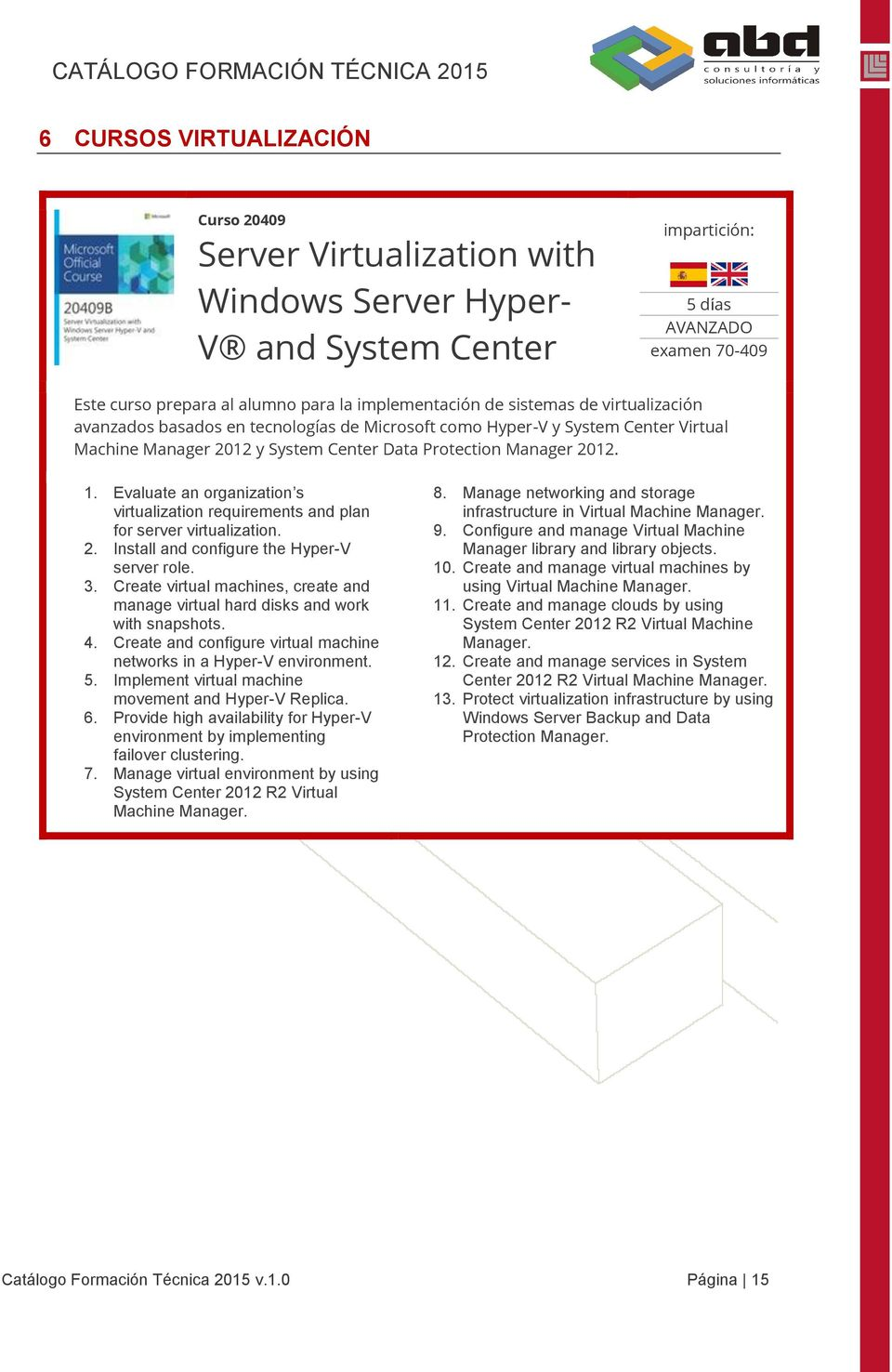 Evaluate an organization s virtualization requirements and plan for server virtualization. 2. Install and configure the Hyper-V server role. 3.