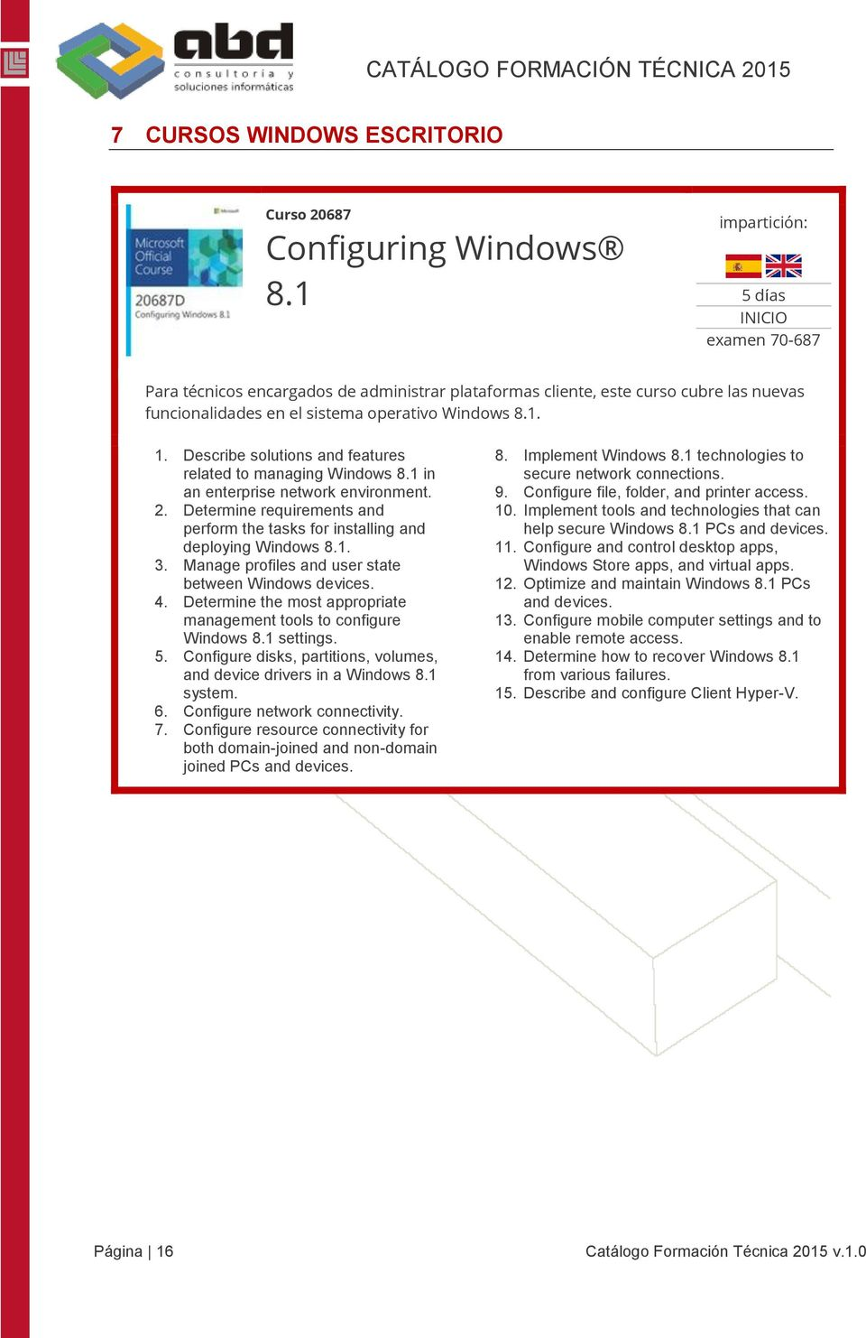 Describe solutions and features related to managing Windows 8.1 in an enterprise network environment. 2. Determine requirements and perform the tasks for installing and deploying Windows 8.1. 3.