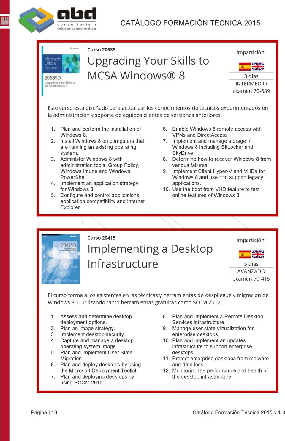 Administer Windows 8 with administration tools, Group Policy, Windows Intune and Windows PowerShell 4. Implement an application strategy for Windows 8. 5.