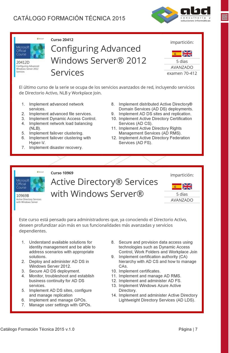 Implement failover clustering. 6. Implement failover clustering with Hyper-V. 7. Implement disaster recovery. 8. Implement distributed Active Directory Domain Services (AD DS) deployments. 9.