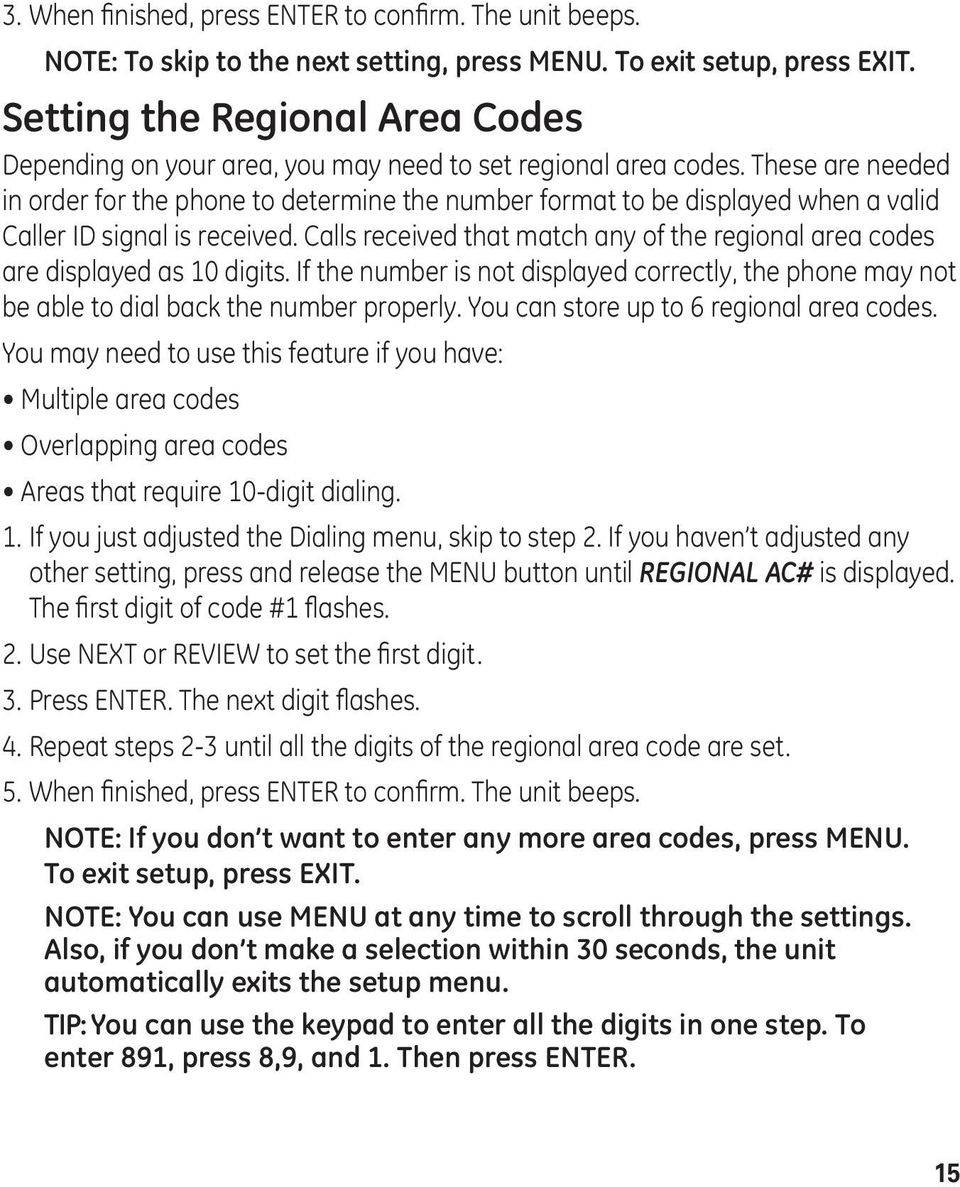 These are needed in order for the phone to determine the number format to be displayed when a valid Caller ID signal is received.
