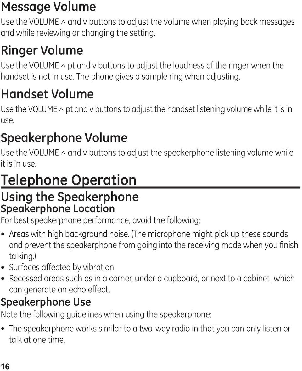 Handset Volume Use the VOLUME ^ pt and v buttons to adjust the handset listening volume while it is in use.