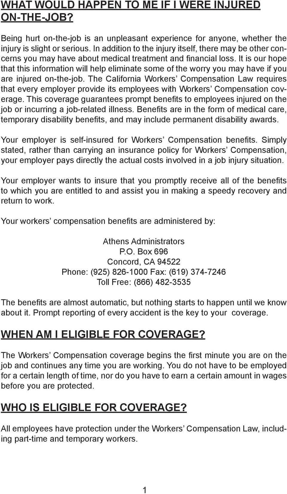 It is our hope that this information will help eliminate some of the worry you may have if you are injured on-the-job.