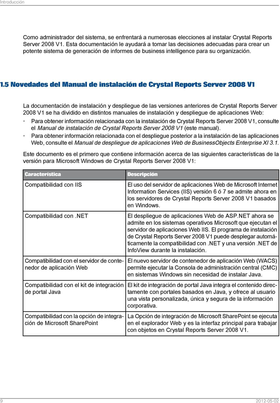 5 Novedades del Manual de instalación de Crystal Reports Server 2008 V1 La documentación de instalación y despliegue de las versiones anteriores de Crystal Reports Server 2008 V1 se ha dividido en