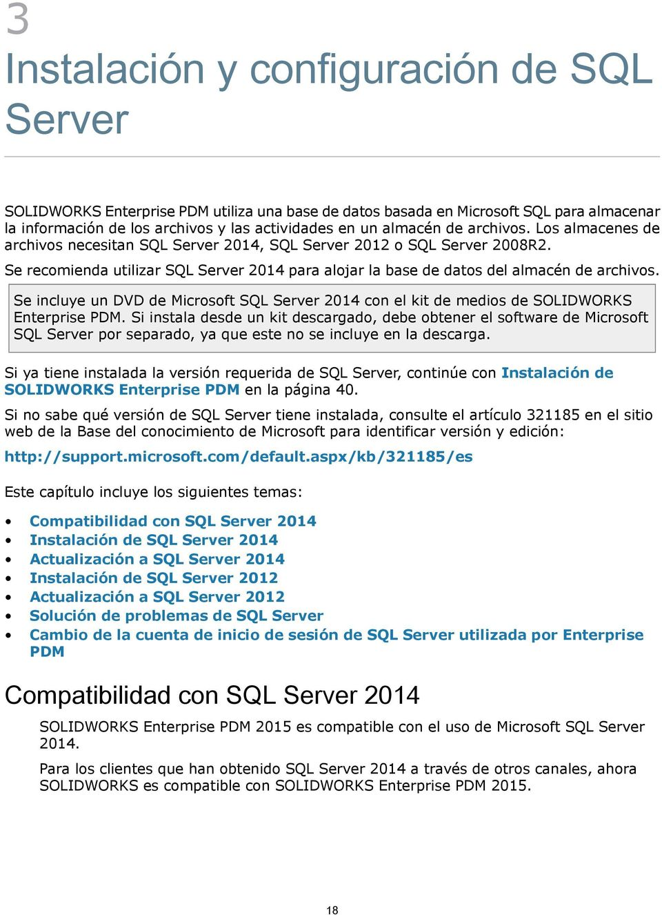 Se incluye un DVD de Microsoft SQL Server 2014 con el kit de medios de SOLIDWORKS Enterprise PDM.