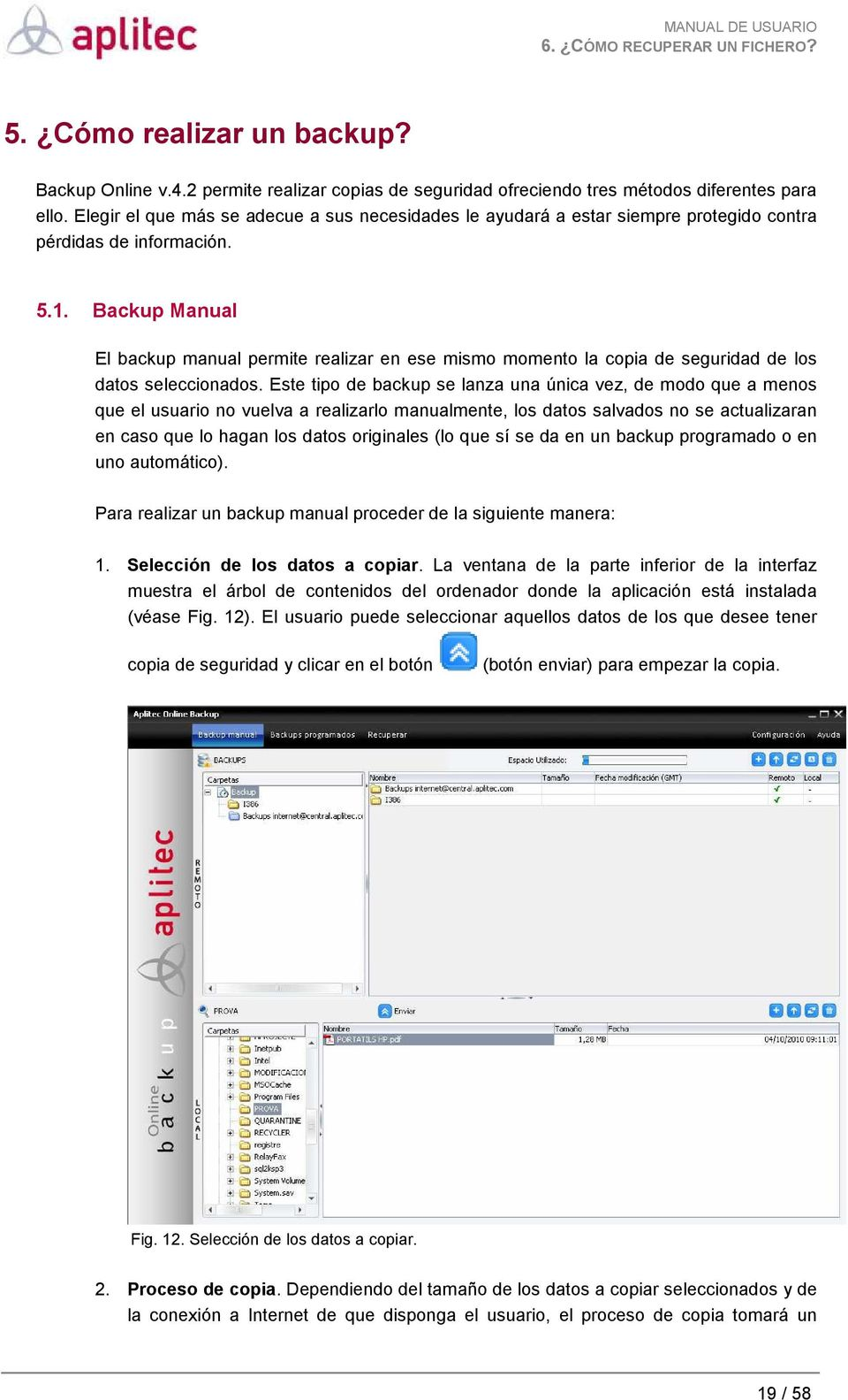 Backup Manual El backup manual permite realizar en ese mismo momento la copia de seguridad de los datos seleccionados.