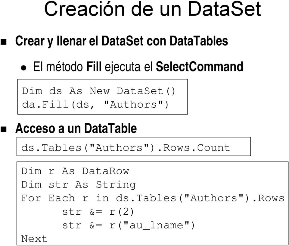 "fill(ds, ""Authors"") Acceso a un DataTable ds.tables(""authors"").rows."