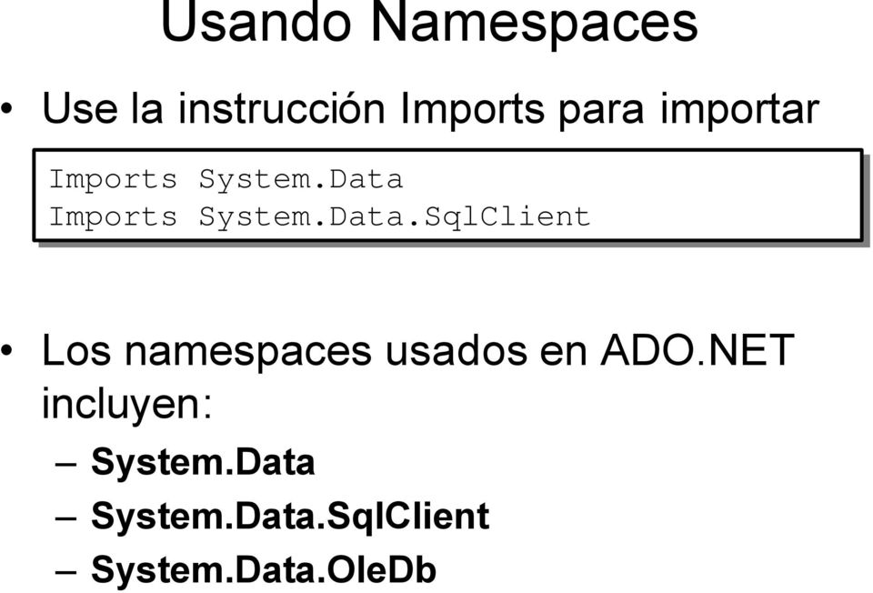 Data Imports System.Data.SqlClient Los namespaces usados en ADO.
