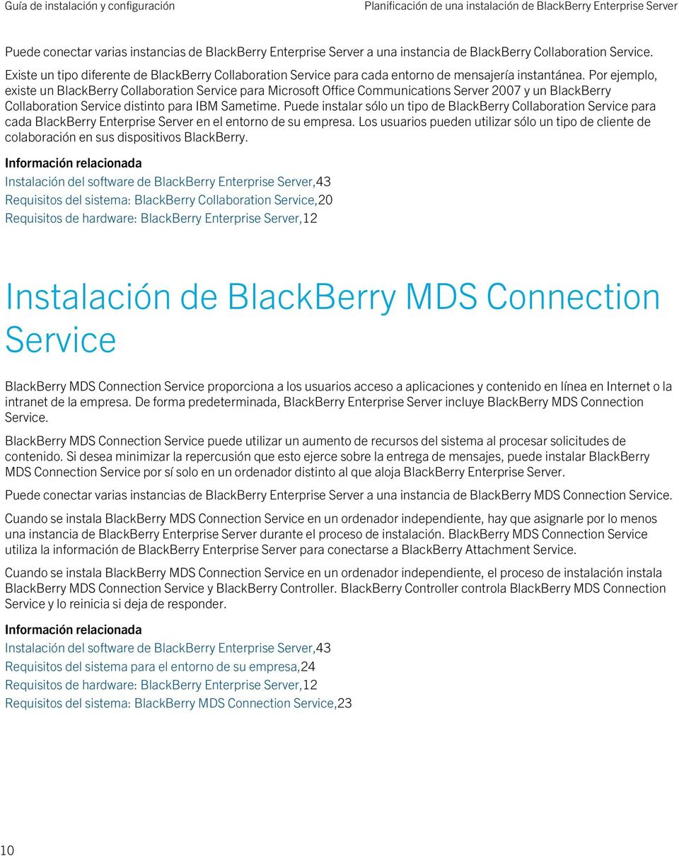 Por ejemplo, existe un BlackBerry Collaboration Service para Microsoft Office Communications Server 2007 y un BlackBerry Collaboration Service distinto para IBM Sametime.