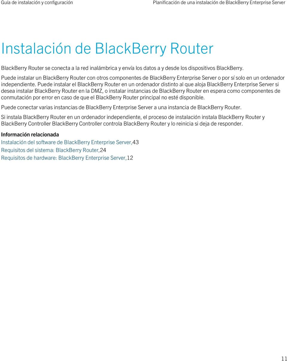 Puede instalar el BlackBerry Router en un ordenador distinto al que aloja BlackBerry Enterprise Server si desea instalar BlackBerry Router en la DMZ, o instalar instancias de BlackBerry Router en