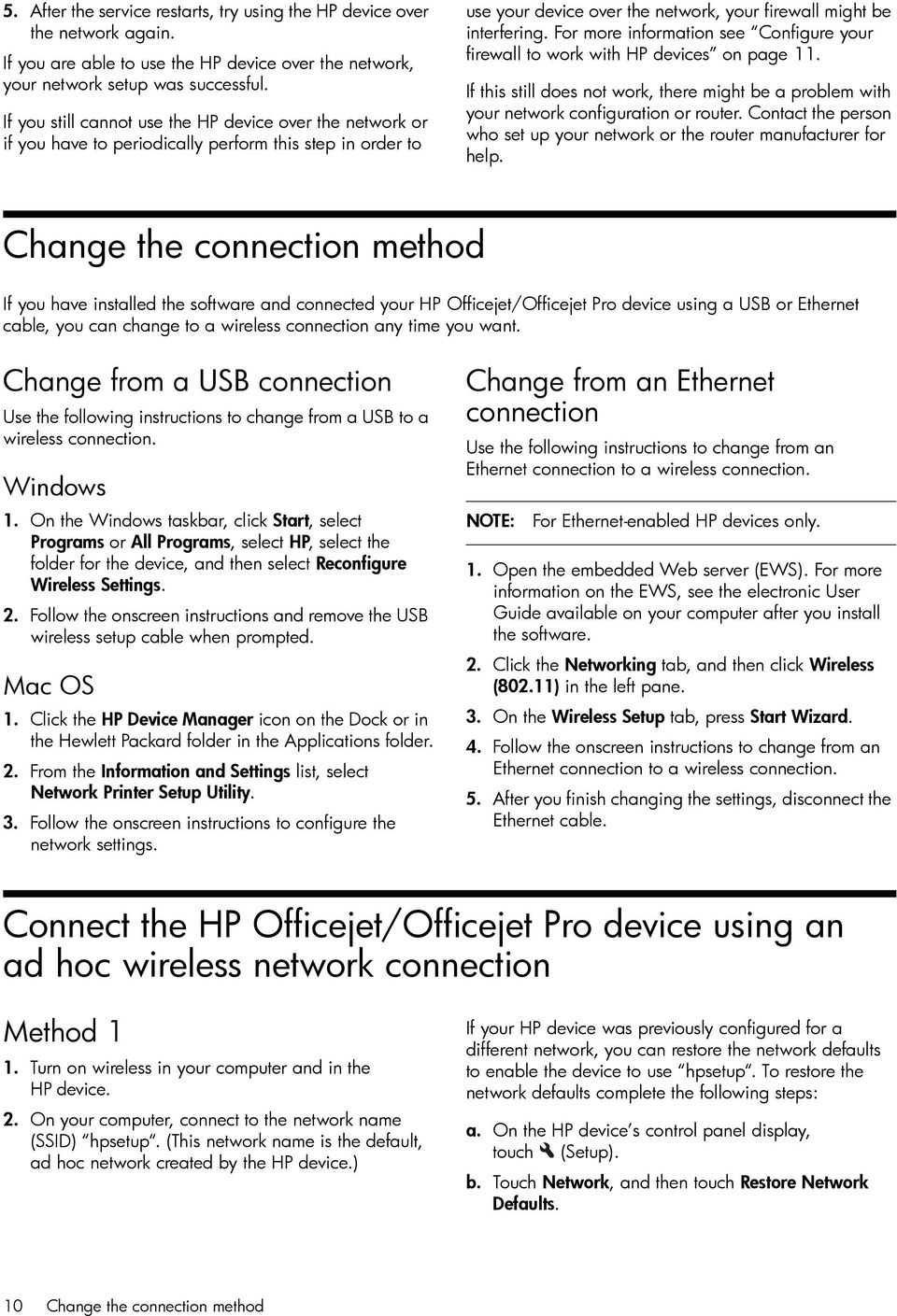 For more information see Configure your firewall to work with HP devices on page 11. If this still does not work, there might be a problem with your network configuration or router.