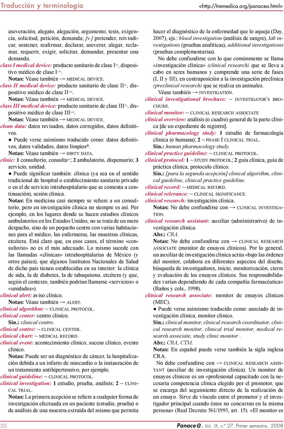 class I medical device: producto sanitario de clase I es, dispositivo médico de clase I am. Notas: Véase también medical device.