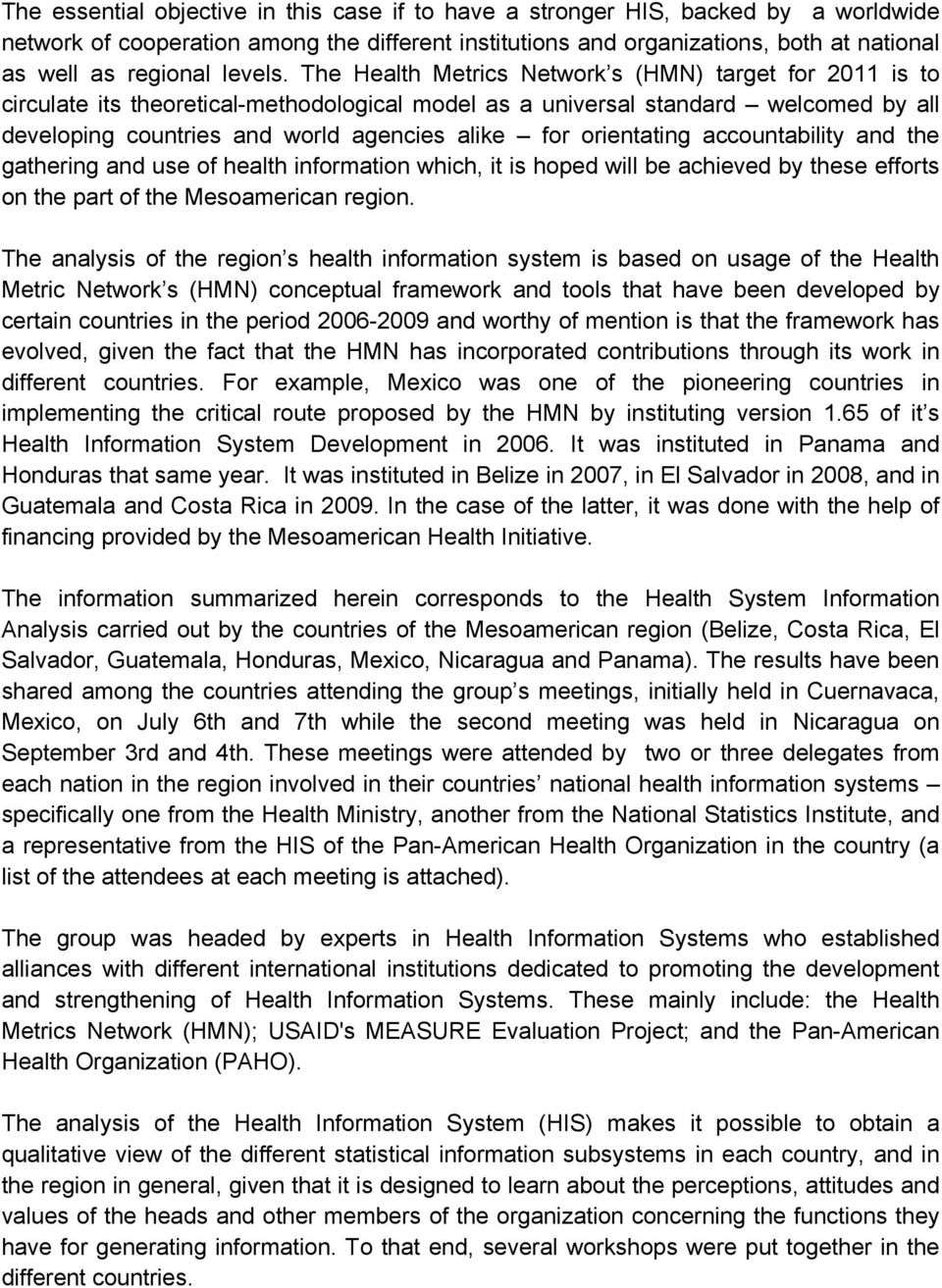 The Health Metrics Network s (HMN) target for 2011 is to circulate its theoretical-methodological model as a universal standard welcomed by all developing countries and world agencies alike for