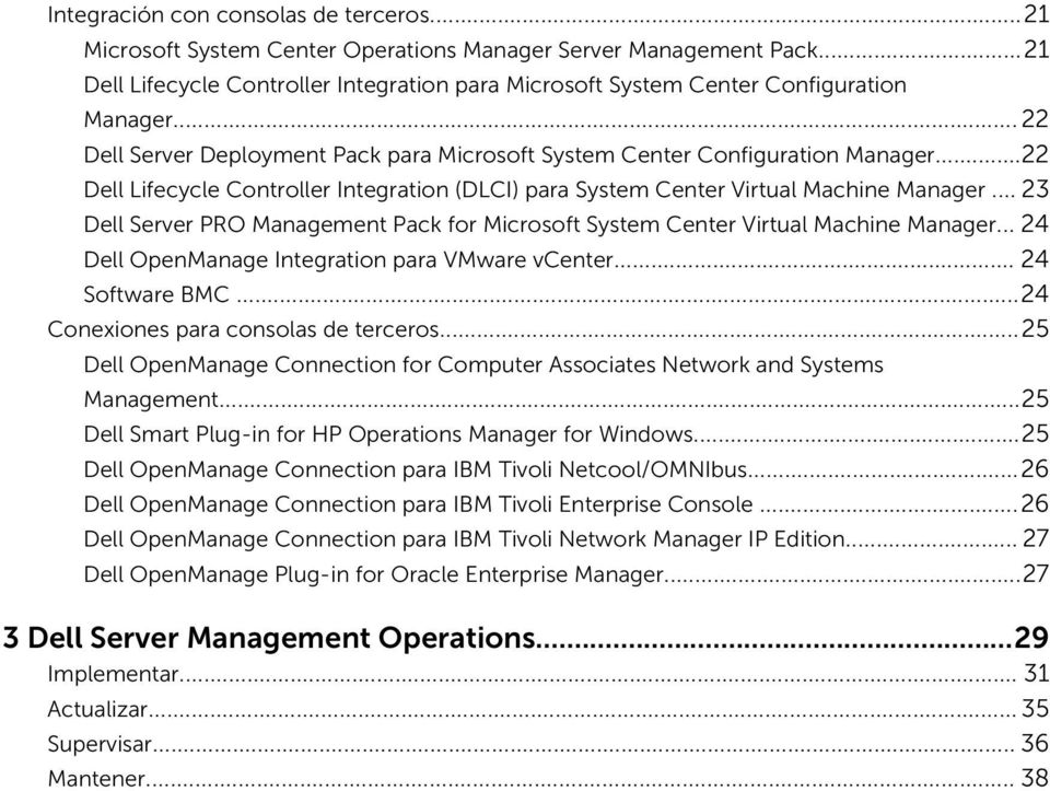 .. 23 Dell Server PRO Management Pack for Microsoft System Center Virtual Machine Manager... 24 Dell OpenManage Integration para VMware vcenter... 24 Software BMC.