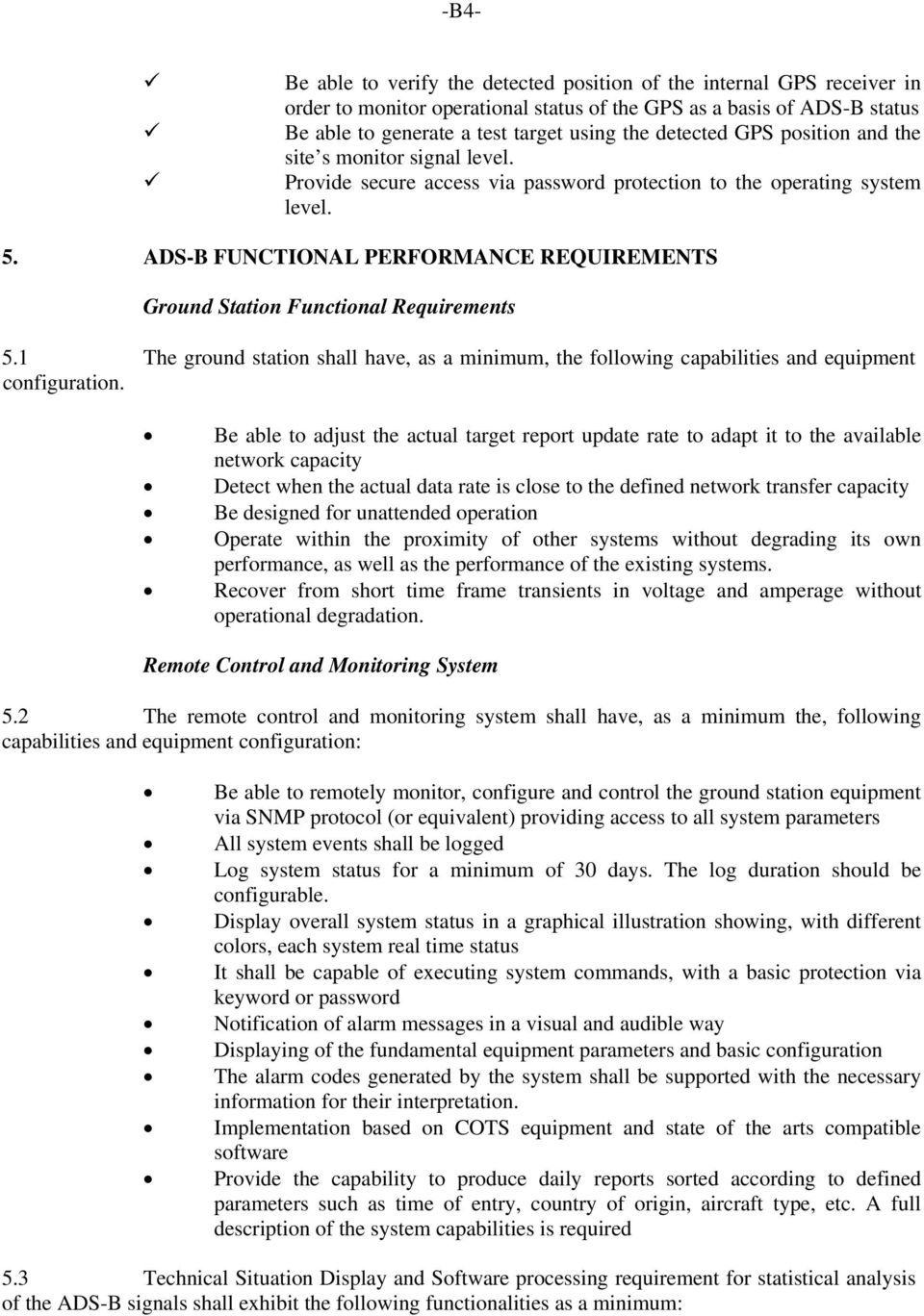ADS-B FUNCTIONAL PERFORMANCE REQUIREMENTS Ground Station Functional Requirements 5.1 The ground station shall have, as a minimum, the following capabilities and equipment configuration.